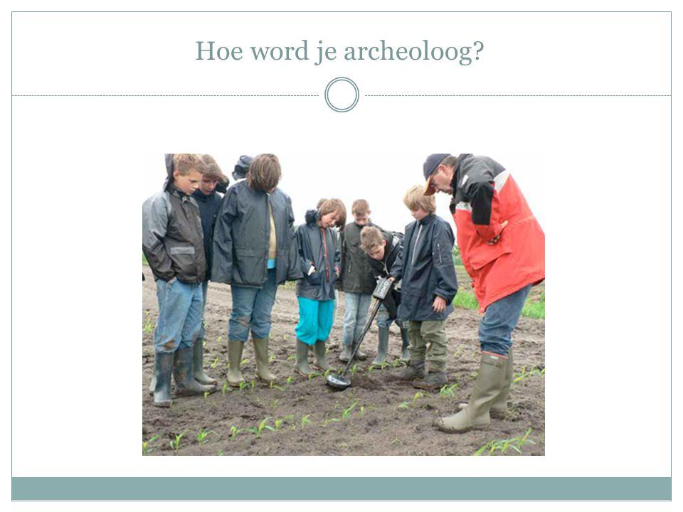 Hoe word je archeoloog