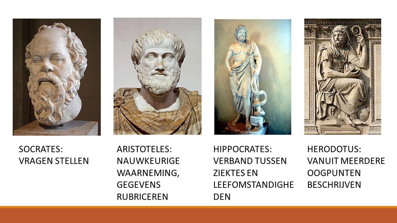 HERODOTUS: VANUIT MEERDERE OOGPUNTEN BESCHRIJVEN SOCRATES: VRAGEN STELLEN ARISTOTELES: NAUWKEURIGE WAARNEMING, GEGEVENS RUBRICEREN HIPPOCRATES: VERBAN