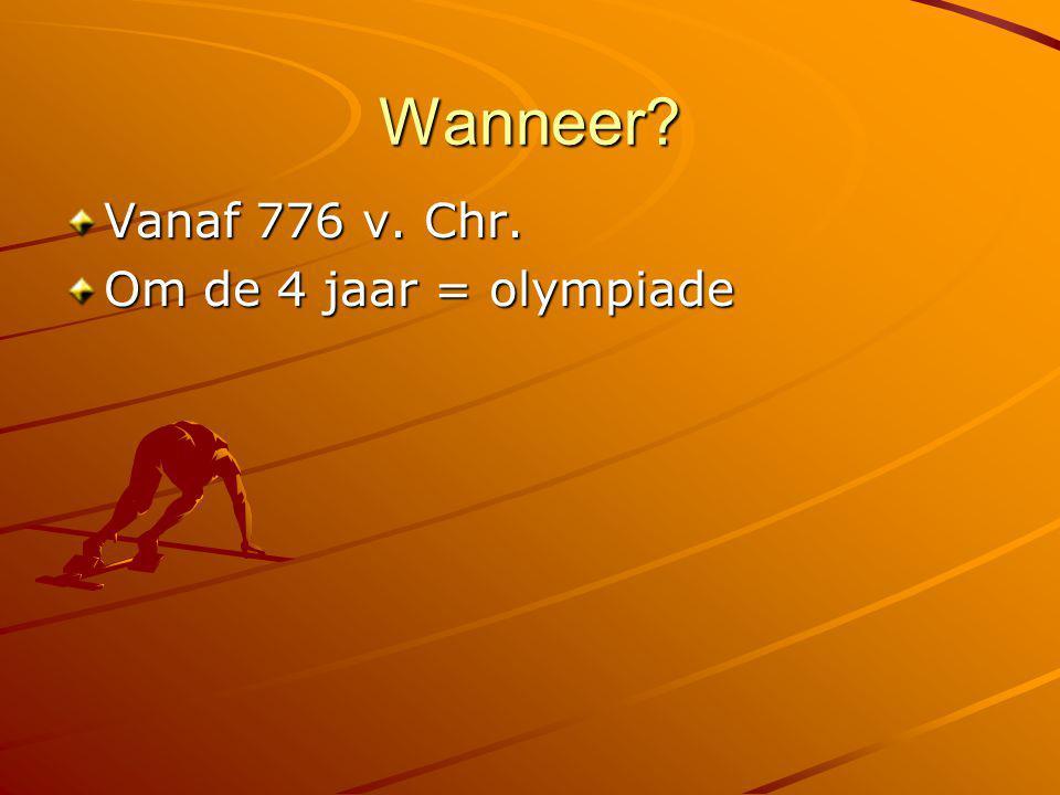 Wanneer? Vanaf 776 v. Chr. Om de 4 jaar = olympiade