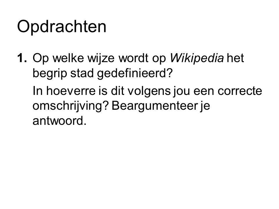 Opdrachten 1.Op welke wijze wordt op Wikipedia het begrip stad gedefinieerd? In hoeverre is dit volgens jou een correcte omschrijving? Beargumenteer j