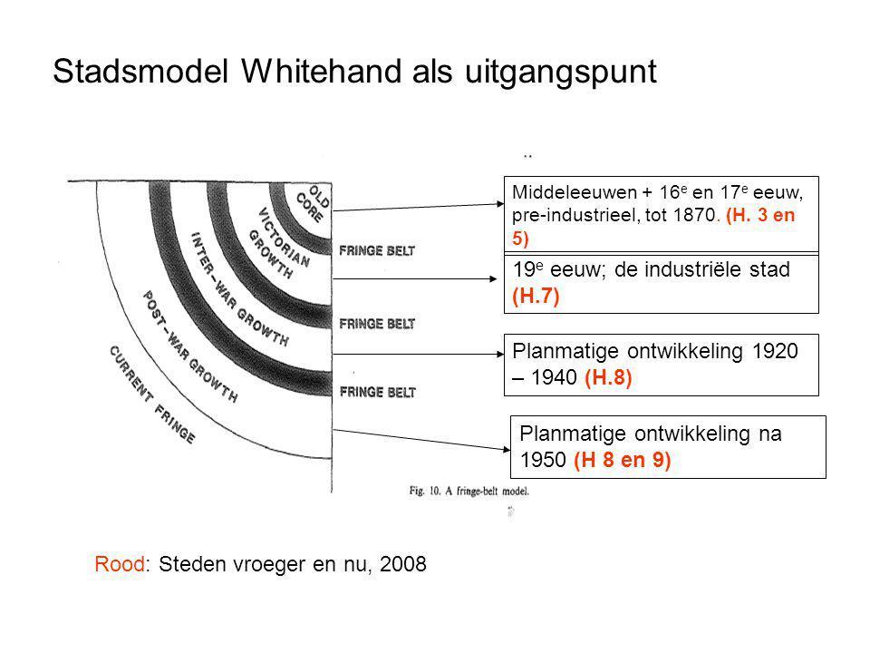 Stadsmodel Whitehand als uitgangspunt Middeleeuwen + 16 e en 17 e eeuw, pre-industrieel, tot 1870. (H. 3 en 5) 19 e eeuw; de industriële stad (H.7) Pl