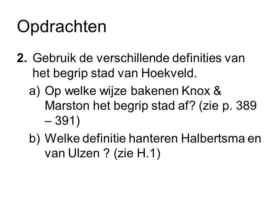 Opdrachten 2.Gebruik de verschillende definities van het begrip stad van Hoekveld. a)Op welke wijze bakenen Knox & Marston het begrip stad af? (zie p.