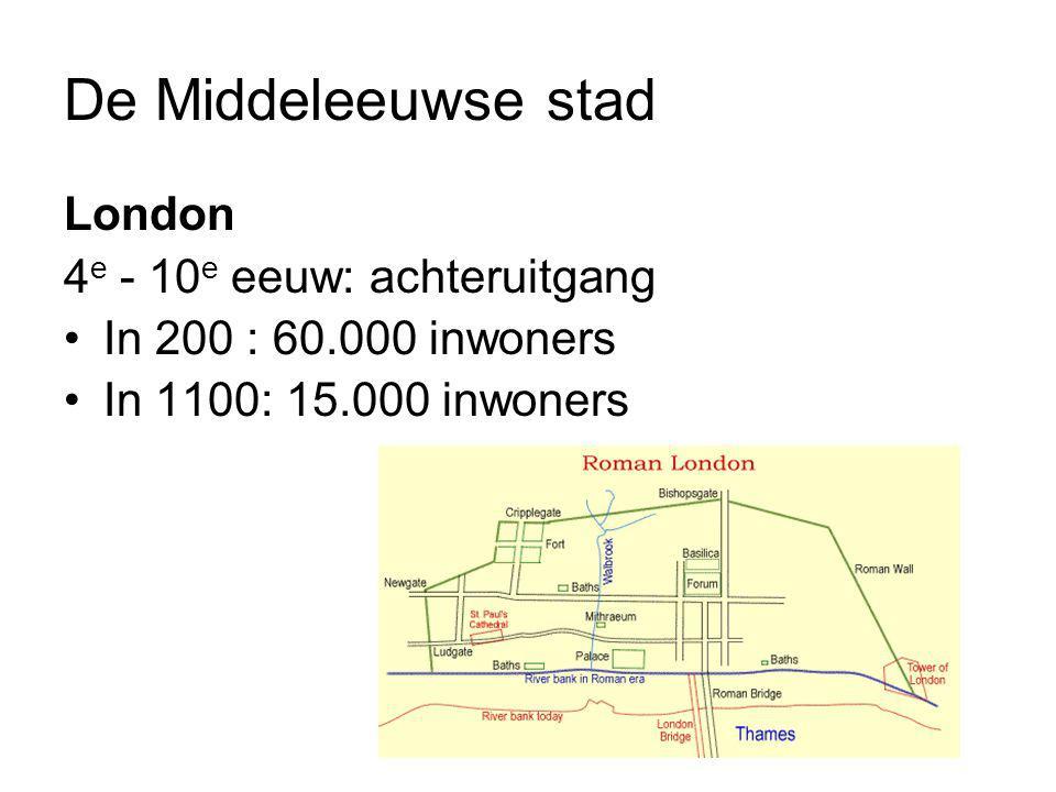 De Middeleeuwse stad London 4 e - 10 e eeuw: achteruitgang In 200 : 60.000 inwoners In 1100: 15.000 inwoners