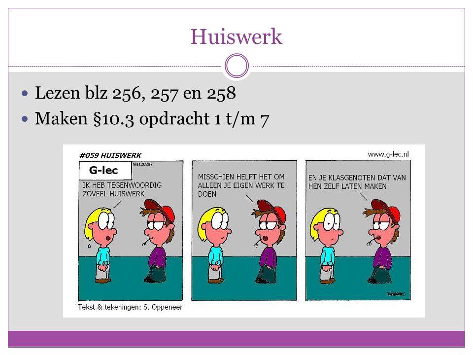 Huiswerk Lezen blz 256, 257 en 258 Maken §10.3 opdracht 1 t/m 7