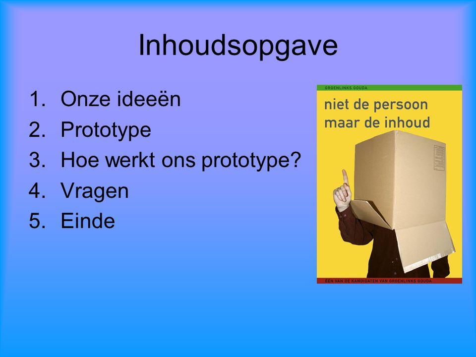 Inhoudsopgave 1.Onze ideeën 2.Prototype 3.Hoe werkt ons prototype? 4.Vragen 5.Einde