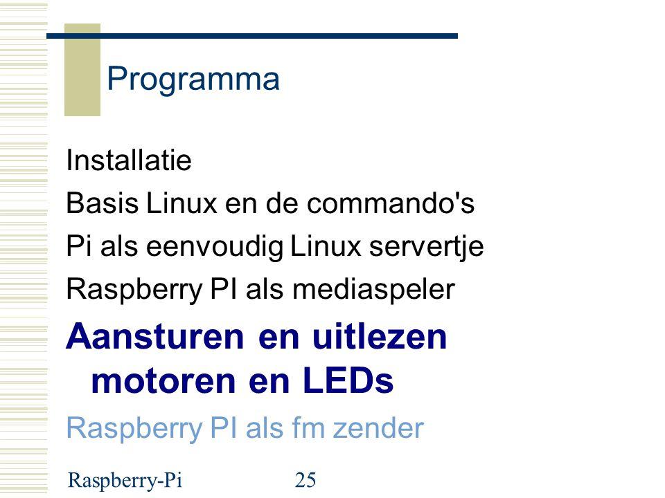 Raspberry-Pi25 Programma Installatie Basis Linux en de commando s Pi als eenvoudig Linux servertje Raspberry PI als mediaspeler Aansturen en uitlezen motoren en LEDs Raspberry PI als fm zender
