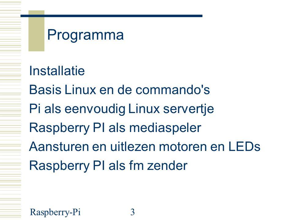 3 Programma Installatie Basis Linux en de commando s Pi als eenvoudig Linux servertje Raspberry PI als mediaspeler Aansturen en uitlezen motoren en LEDs Raspberry PI als fm zender