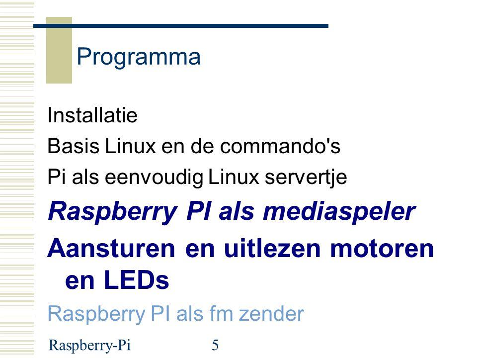 Raspberry-Pi5 Programma Installatie Basis Linux en de commando s Pi als eenvoudig Linux servertje Raspberry PI als mediaspeler Aansturen en uitlezen motoren en LEDs Raspberry PI als fm zender