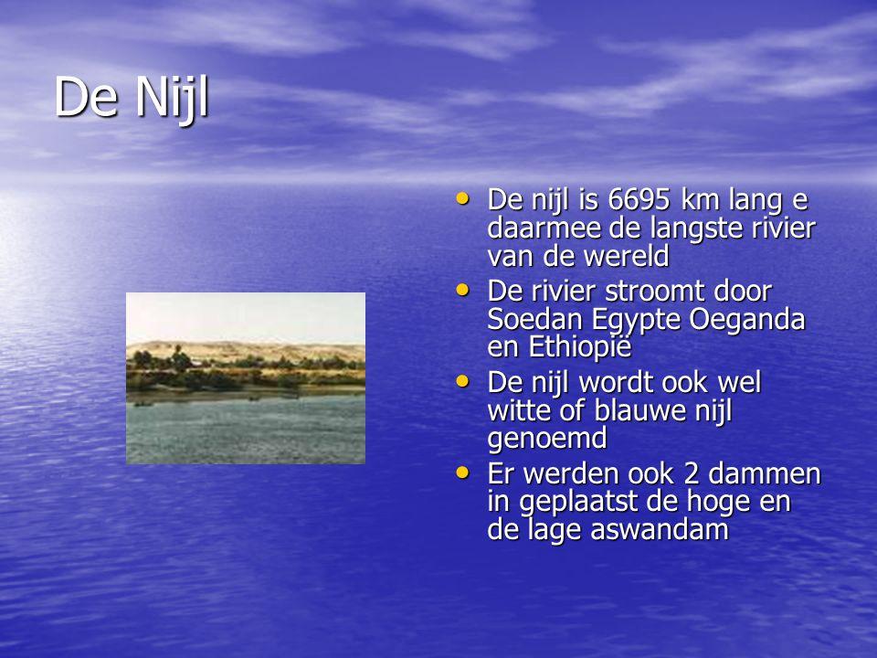 De Nijl De nijl is 6695 km lang e daarmee de langste rivier van de wereld De nijl is 6695 km lang e daarmee de langste rivier van de wereld De rivier