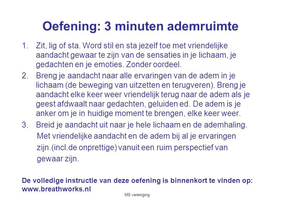 MS vereniging Oefening: 3 minuten ademruimte 1.Zit, lig of sta.