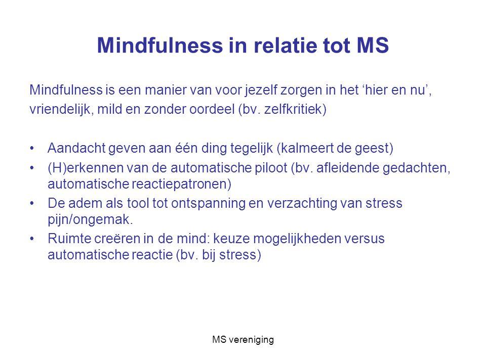 Mindfulness in relatie tot MS Mindfulness is een manier van voor jezelf zorgen in het 'hier en nu', vriendelijk, mild en zonder oordeel (bv.