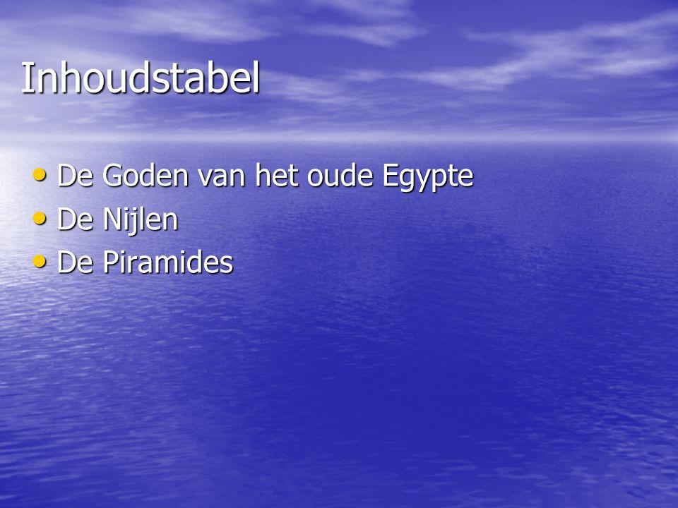 Inhoudstabel De Goden van het oude Egypte De Goden van het oude Egypte De Nijlen De Nijlen De Piramides De Piramides