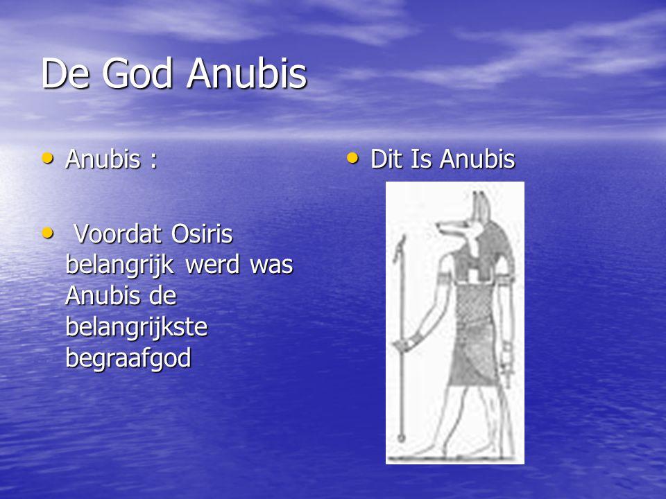 De God Anubis Anubis : Anubis : Voordat Osiris belangrijk werd was Anubis de belangrijkste begraafgod Voordat Osiris belangrijk werd was Anubis de bel