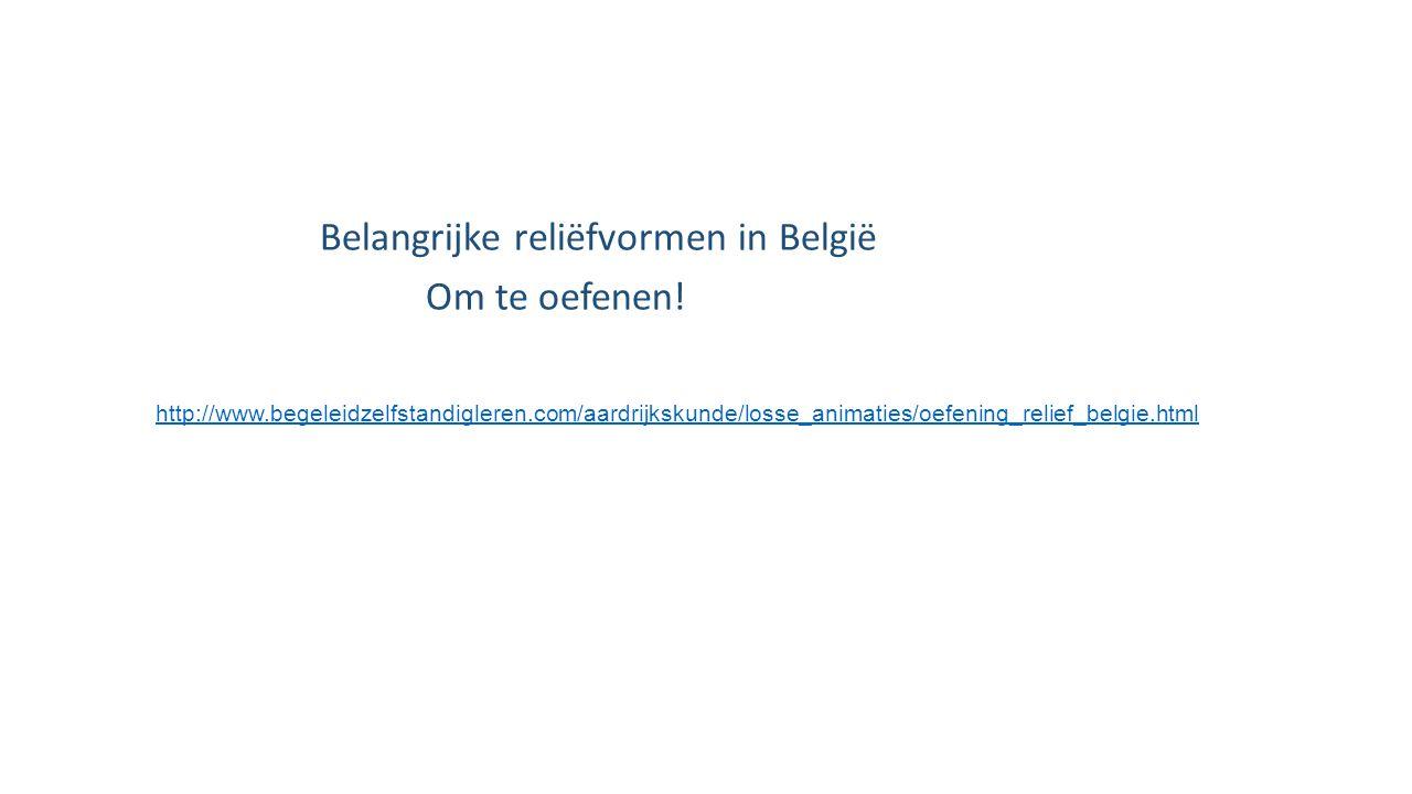 http://www.begeleidzelfstandigleren.com/aardrijkskunde/losse_animaties/oefening_relief_belgie.html Belangrijke reliëfvormen in België Om te oefenen!