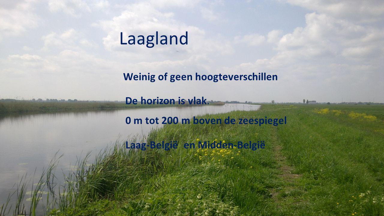 Laagland Weinig of geen hoogteverschillen De horizon is vlak. Laag-België en Midden-België 0 m tot 200 m boven de zeespiegel