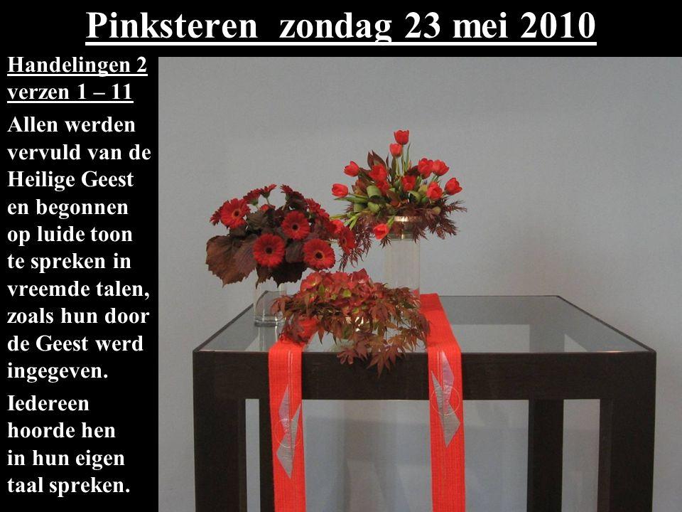 Pinksteren zondag 23 mei 2010 Handelingen 2 verzen 1 – 11 Allen werden vervuld van de Heilige Geest en begonnen op luide toon te spreken in vreemde ta