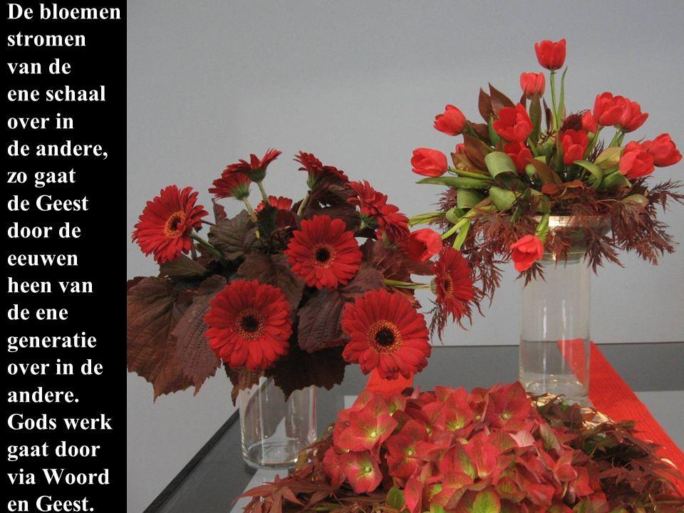 De bloemen stromen van de ene schaal over in de andere, zo gaat de Geest door de eeuwen heen van de ene generatie over in de andere. Gods werk gaat do