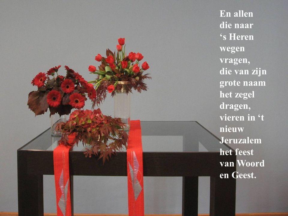 En allen die naar 's Heren wegen vragen, die van zijn grote naam het zegel dragen, vieren in 't nieuw Jeruzalem het feest van Woord en Geest.