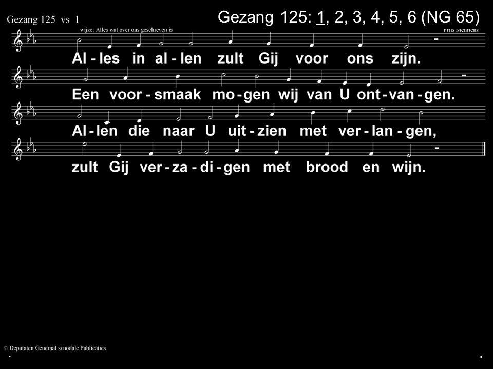 ... Gezang 125: 1, 2, 3, 4, 5, 6 (NG 65)