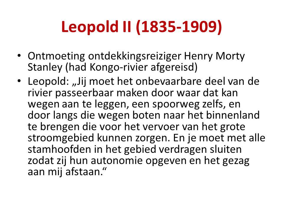 """Leopold II (1835-1909) Ontmoeting ontdekkingsreiziger Henry Morty Stanley (had Kongo-rivier afgereisd) Leopold: """"Jij moet het onbevaarbare deel van de rivier passeerbaar maken door waar dat kan wegen aan te leggen, een spoorweg zelfs, en door langs die wegen boten naar het binnenland te brengen die voor het vervoer van het grote stroomgebied kunnen zorgen."""