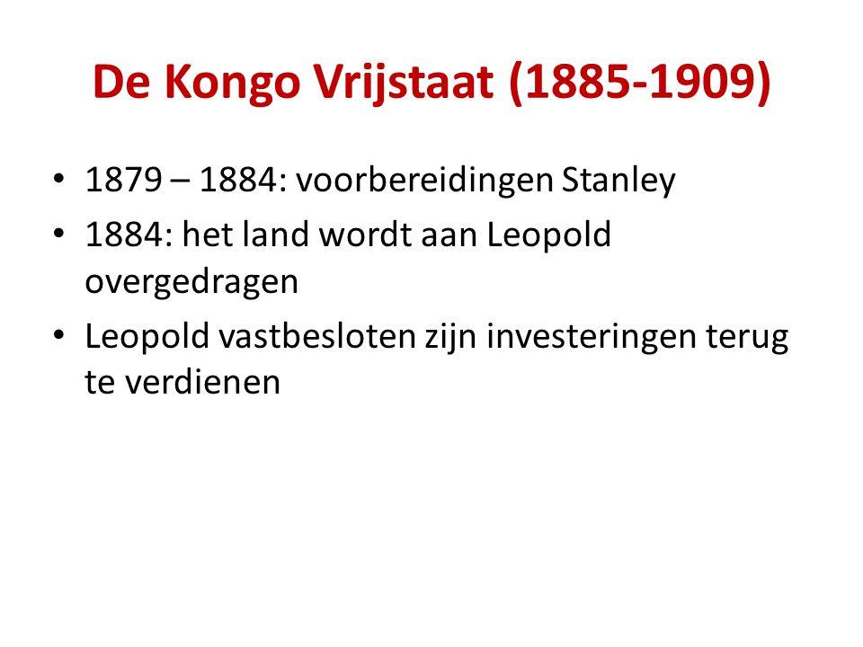 De Kongo Vrijstaat (1885-1909) 1879 – 1884: voorbereidingen Stanley 1884: het land wordt aan Leopold overgedragen Leopold vastbesloten zijn investeringen terug te verdienen