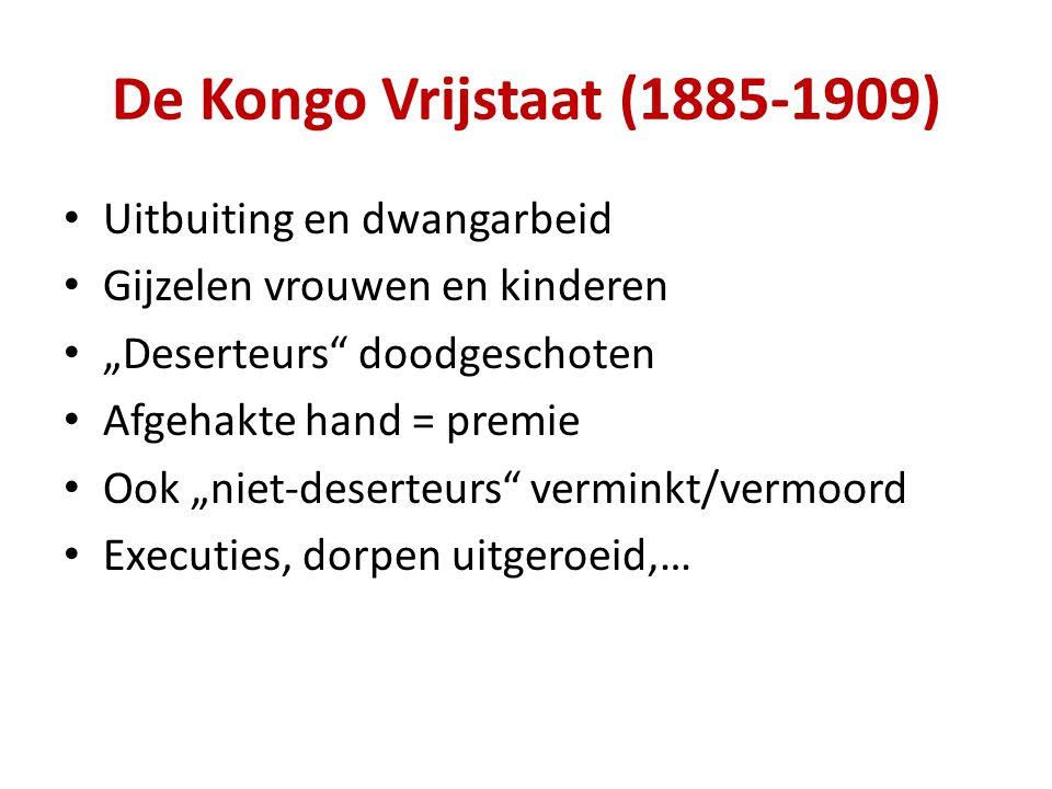 """De Kongo Vrijstaat (1885-1909) Uitbuiting en dwangarbeid Gijzelen vrouwen en kinderen """"Deserteurs doodgeschoten Afgehakte hand = premie Ook """"niet-deserteurs verminkt/vermoord Executies, dorpen uitgeroeid,…"""