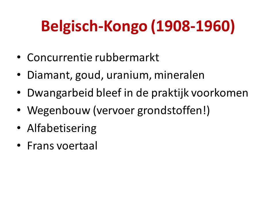 Belgisch-Kongo (1908-1960) Concurrentie rubbermarkt Diamant, goud, uranium, mineralen Dwangarbeid bleef in de praktijk voorkomen Wegenbouw (vervoer grondstoffen!) Alfabetisering Frans voertaal