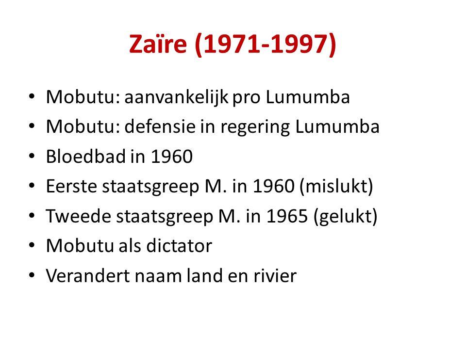 Zaïre (1971-1997) Mobutu: aanvankelijk pro Lumumba Mobutu: defensie in regering Lumumba Bloedbad in 1960 Eerste staatsgreep M.