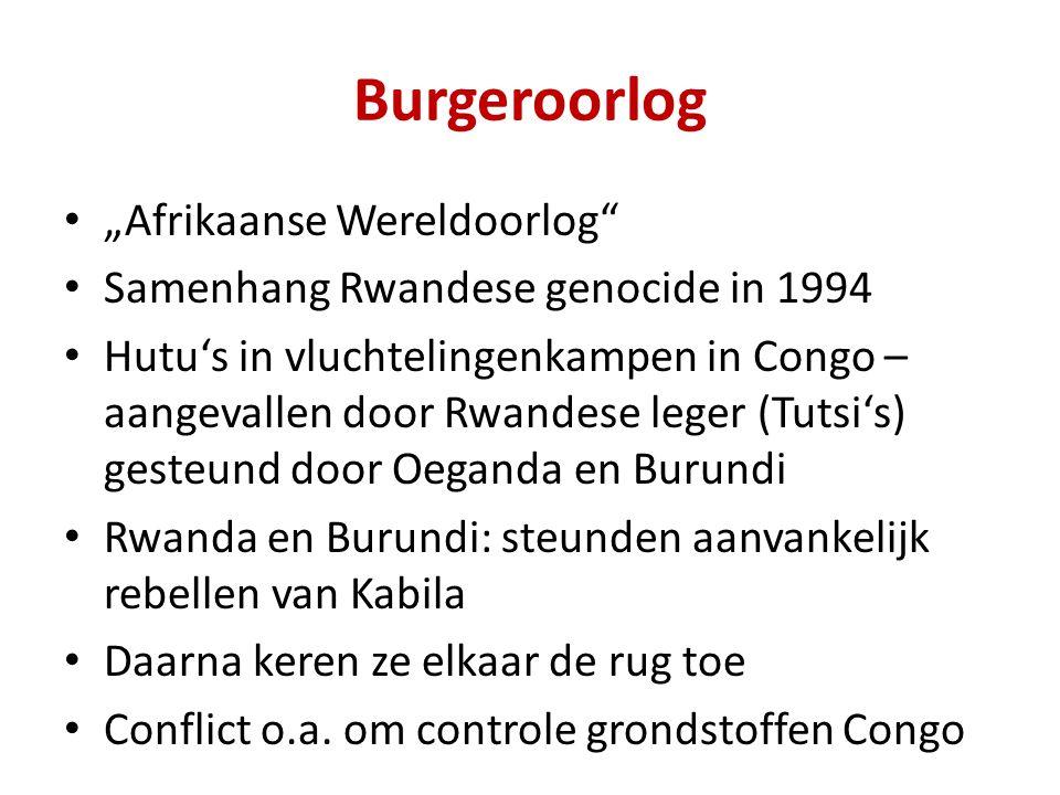 """Burgeroorlog """"Afrikaanse Wereldoorlog Samenhang Rwandese genocide in 1994 Hutu's in vluchtelingenkampen in Congo – aangevallen door Rwandese leger (Tutsi's) gesteund door Oeganda en Burundi Rwanda en Burundi: steunden aanvankelijk rebellen van Kabila Daarna keren ze elkaar de rug toe Conflict o.a."""