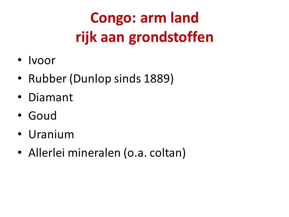 Congo: arm land rijk aan grondstoffen Ivoor Rubber (Dunlop sinds 1889) Diamant Goud Uranium Allerlei mineralen (o.a.