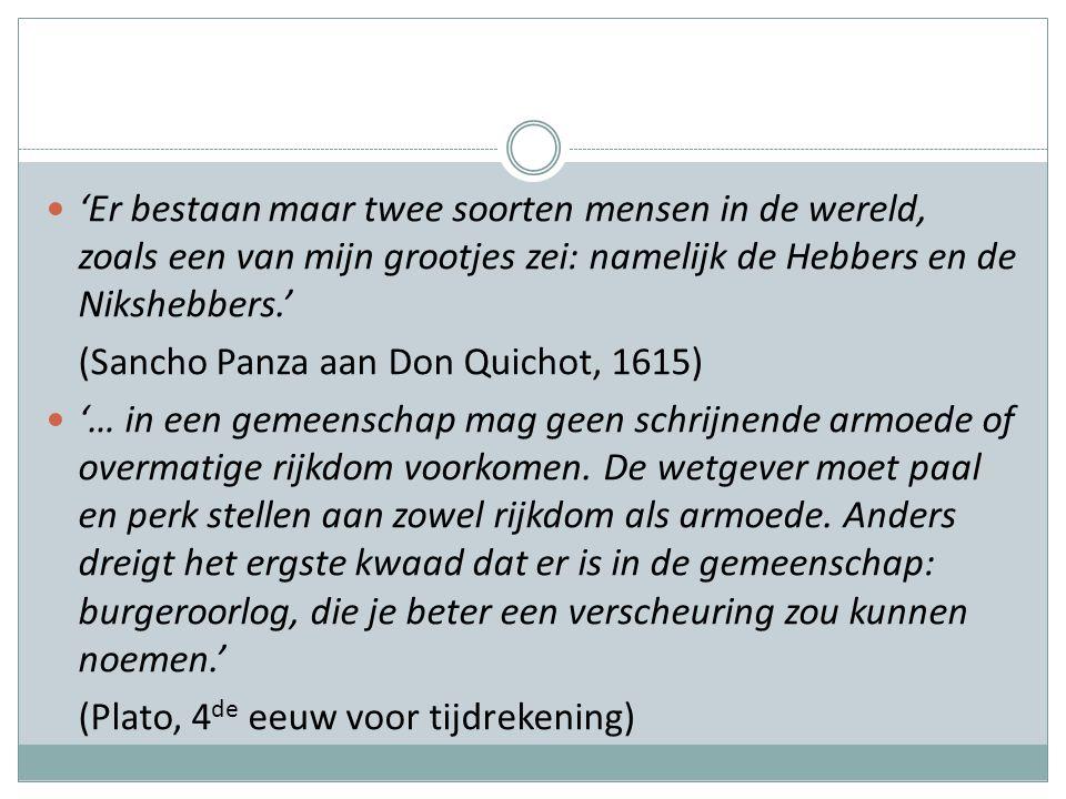 'Er bestaan maar twee soorten mensen in de wereld, zoals een van mijn grootjes zei: namelijk de Hebbers en de Nikshebbers.' (Sancho Panza aan Don Quichot, 1615) '… in een gemeenschap mag geen schrijnende armoede of overmatige rijkdom voorkomen.