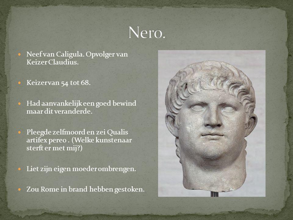 Neef van Caligula. Opvolger van Keizer Claudius. Keizer van 54 tot 68. Had aanvankelijk een goed bewind maar dit veranderde. Pleegde zelfmoord en zei