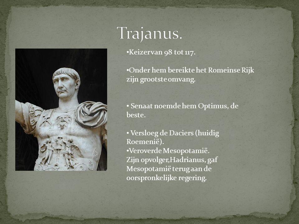 Keizer van 98 tot 117. Onder hem bereikte het Romeinse Rijk zijn grootste omvang. Senaat noemde hem Optimus, de beste. Versloeg de Daciers (huidig Roe