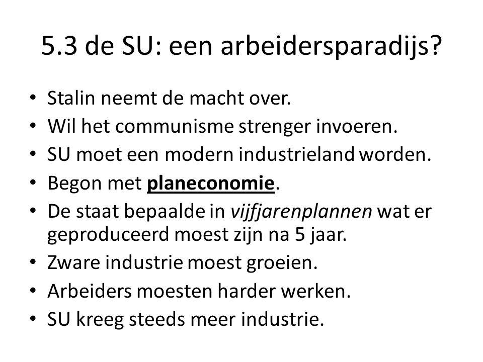 5.3 de SU: een arbeidersparadijs? Stalin neemt de macht over. Wil het communisme strenger invoeren. SU moet een modern industrieland worden. Begon met
