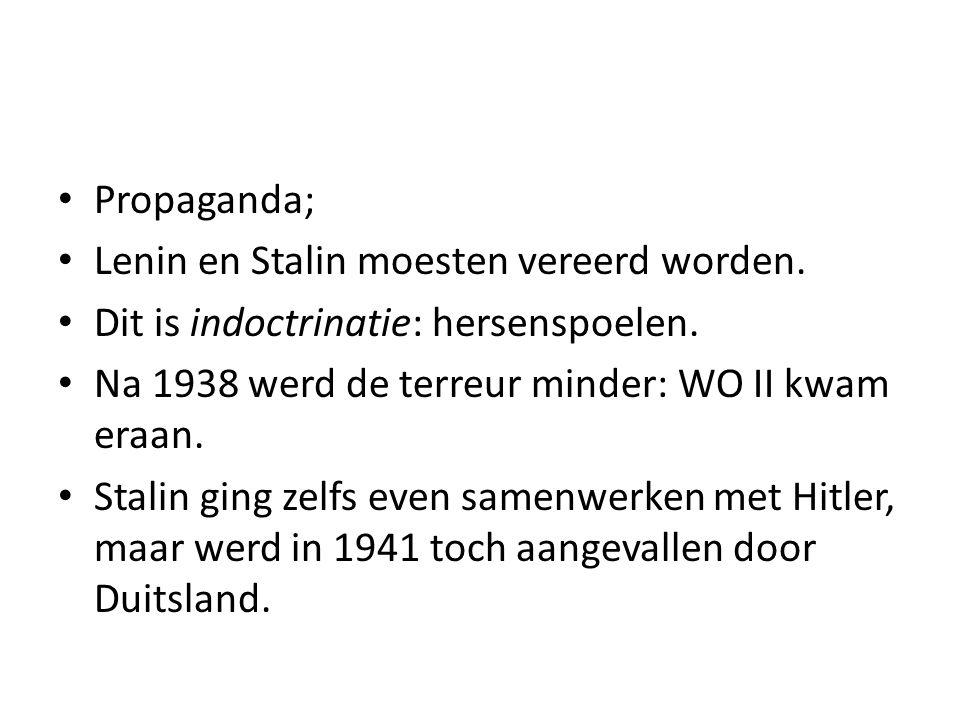 Propaganda; Lenin en Stalin moesten vereerd worden. Dit is indoctrinatie: hersenspoelen. Na 1938 werd de terreur minder: WO II kwam eraan. Stalin ging