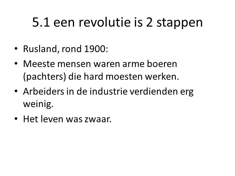 5.1 een revolutie is 2 stappen Rusland, rond 1900: Meeste mensen waren arme boeren (pachters) die hard moesten werken. Arbeiders in de industrie verdi