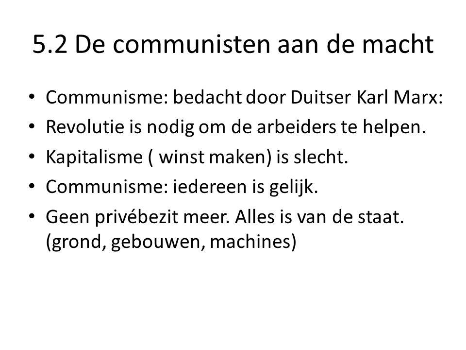 5.2 De communisten aan de macht Communisme: bedacht door Duitser Karl Marx: Revolutie is nodig om de arbeiders te helpen. Kapitalisme ( winst maken) i