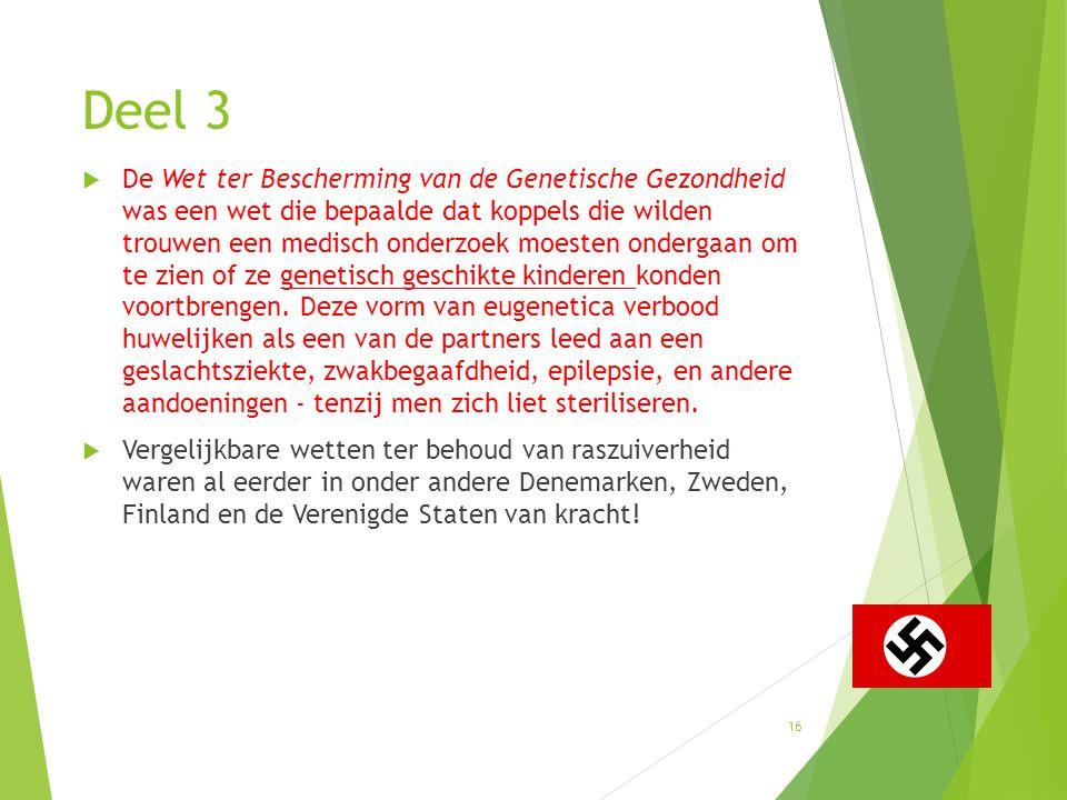 Deel 3  De Wet ter Bescherming van de Genetische Gezondheid was een wet die bepaalde dat koppels die wilden trouwen een medisch onderzoek moesten ond