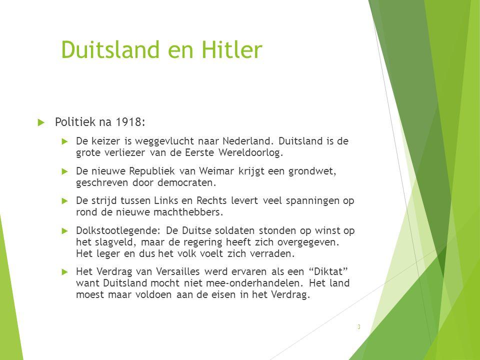 Duitsland en Hitler  Politiek na 1918:  De keizer is weggevlucht naar Nederland. Duitsland is de grote verliezer van de Eerste Wereldoorlog.  De ni