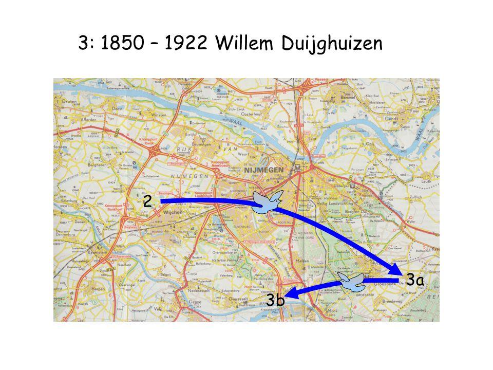3: 1850 – 1922 Willem Duijghuizen 2 3a 3b
