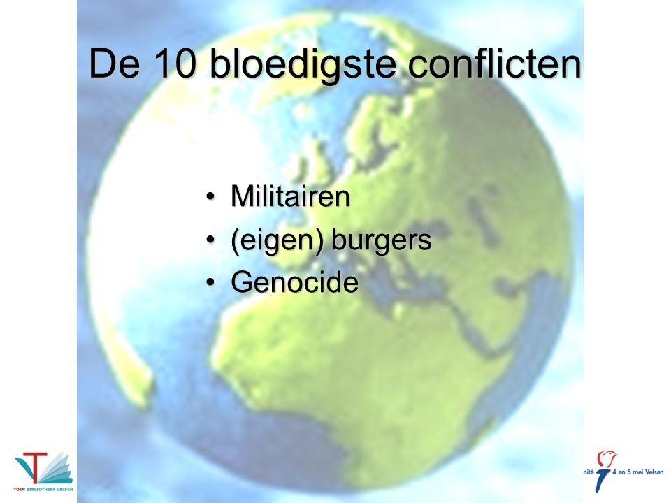 De 10 bloedigste conflicten MilitairenMilitairen (eigen) burgers(eigen) burgers GenocideGenocide