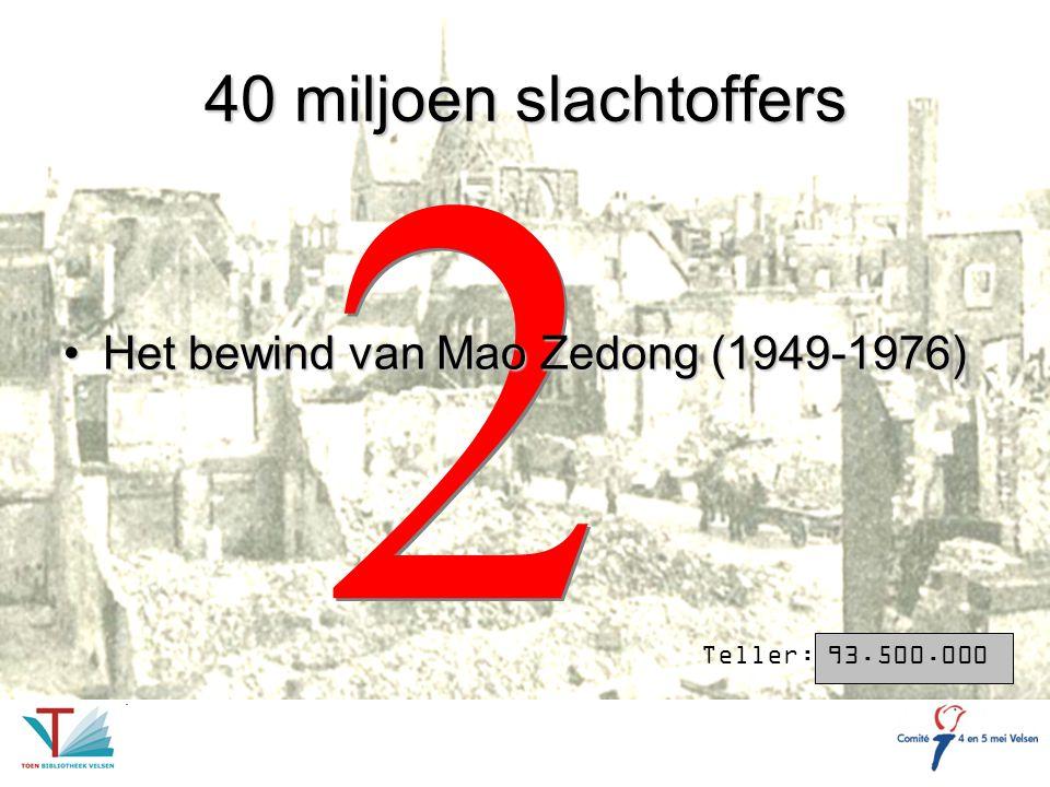 2 2 40 miljoen slachtoffers Het bewind van Mao Zedong (1949-1976)Het bewind van Mao Zedong (1949-1976) Teller: 93.500.000