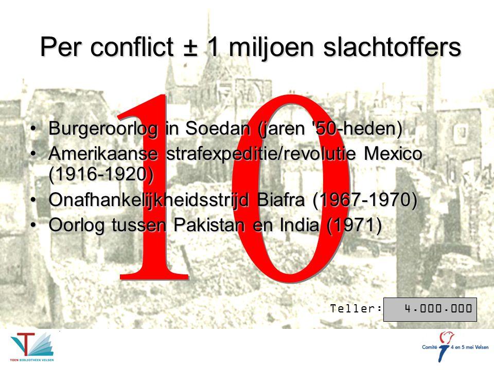 10 Per conflict ± 1 miljoen slachtoffers Burgeroorlog in Soedan (jaren '50-heden)Burgeroorlog in Soedan (jaren '50-heden) Amerikaanse strafexpeditie/r
