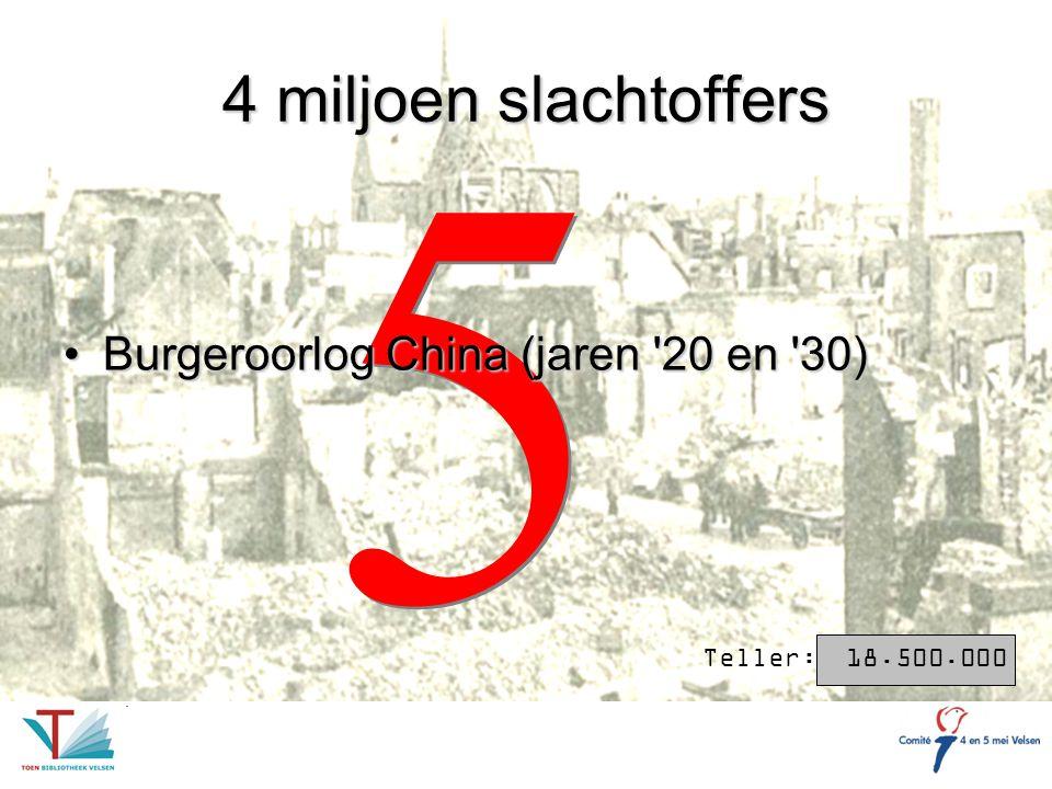 5 5 4 miljoen slachtoffers Burgeroorlog China (jaren '20 en '30)Burgeroorlog China (jaren '20 en '30) Teller: 18.500.000