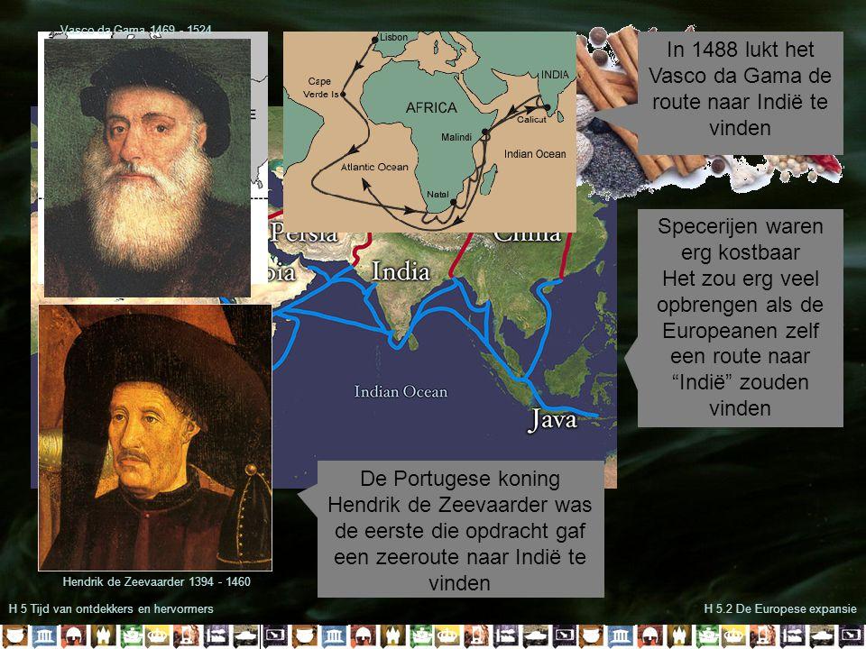 H 5 Tijd van ontdekkers en hervormersH 5.2 De Europese expansie Christoffel Columbus 1451 - 1506 Columbus ging voor de Spaanse koning op zoek naar de route naar Indië Hij wilde naar het westen varen om daar te komen Hij was zich er niet van bewust dat tussen Azië en Europa een continent lag waardoor hij per ongeluk Amerika ontdekte