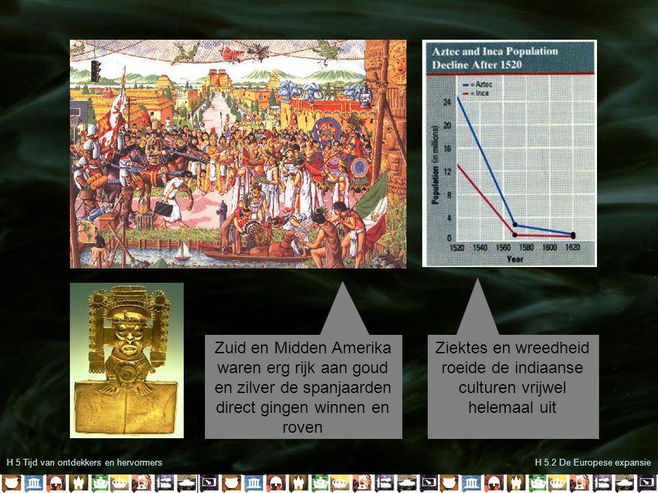 H 5 Tijd van ontdekkers en hervormersH 5.2 De Europese expansie Zuid en Midden Amerika waren erg rijk aan goud en zilver de spanjaarden direct gingen