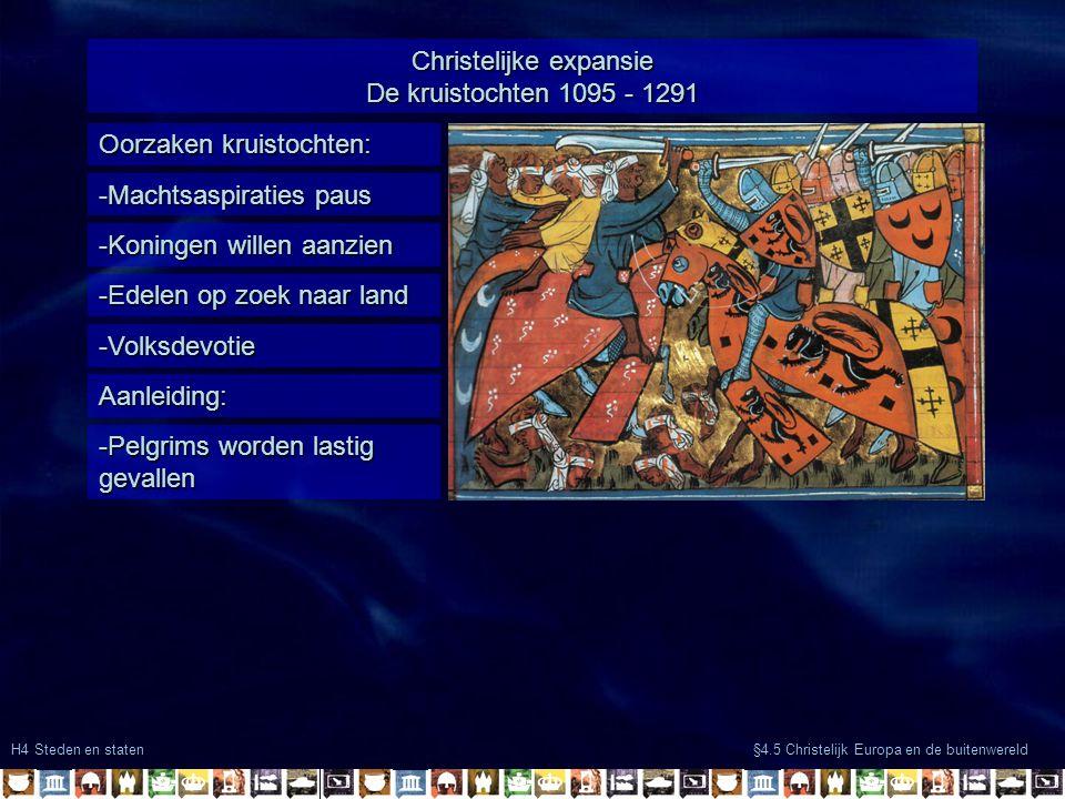 H4 Steden en staten §4.5 Christelijk Europa en de buitenwereld Oorzaken kruistochten: -Machtsaspiraties paus -Volksdevotie -Koningen willen aanzien -E
