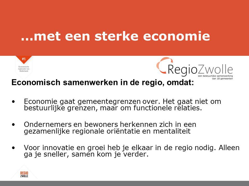 …met een sterke economie Economisch samenwerken in de regio, omdat: Economie gaat gemeentegrenzen over. Het gaat niet om bestuurlijke grenzen, maar om