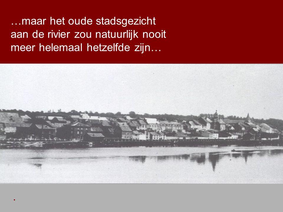 .. …maar het oude stadsgezicht aan de rivier zou natuurlijk nooit meer helemaal hetzelfde zijn….