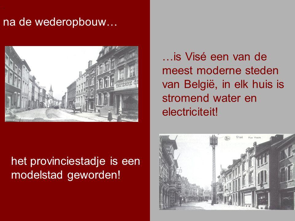 .. na de wederopbouw…. …is Visé een van de meest moderne steden van België, in elk huis is stromend water en electriciteit! het provinciestadje is een